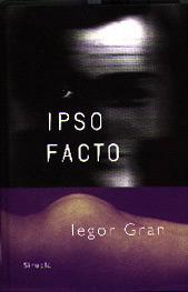 Ipso facto es otra de las novelas de Iegor Gran